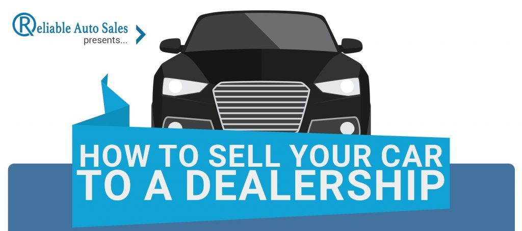 Las Vegas Car Dealerships >> How to Easily Sell Your Car to a Dealership With Infographic! | Reliable Auto