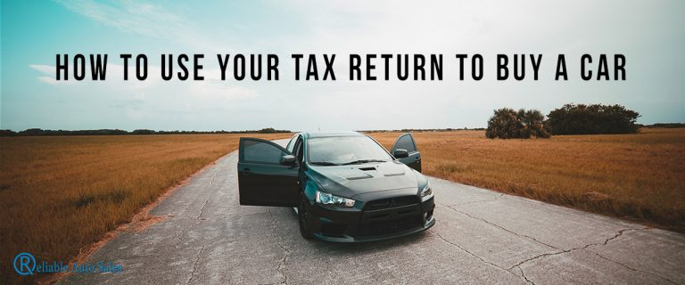 How to Use Your Tax Return to Buy a Car - Reliable Auto